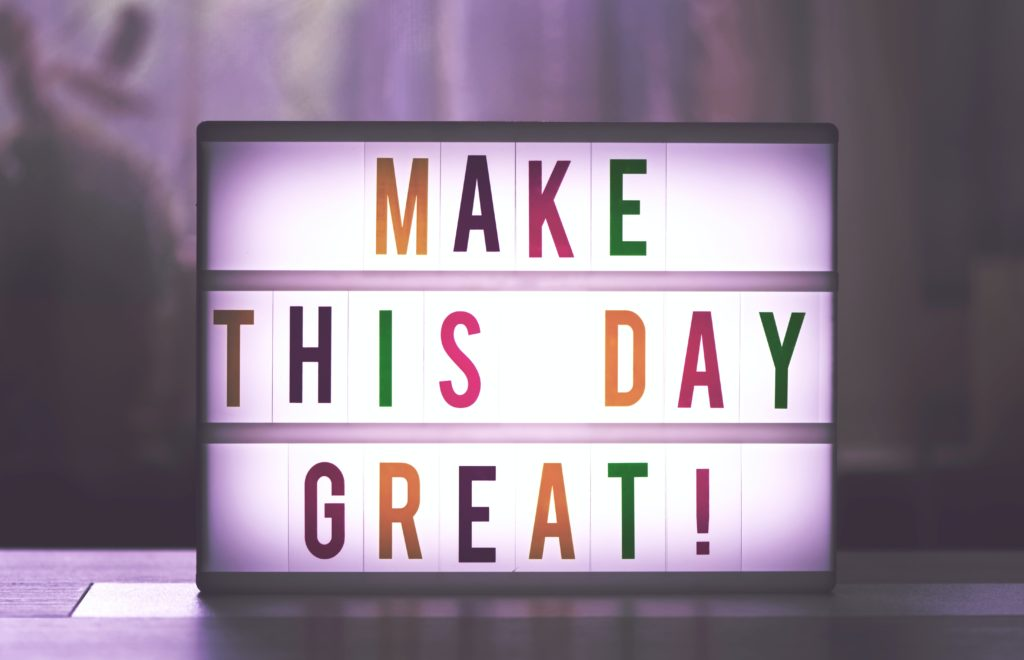 """""""make this day great !"""""""